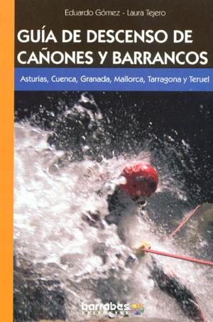 Asturias, Cuenca, Granada, Mallorca, Tarragona y Terruel - Guia de descenso de cañones y barrancos
