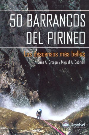 50 barrancos del Pirineo. Los descensos mas bellos.