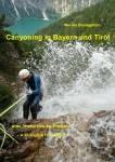 Canyoning in Bayern und Tirol