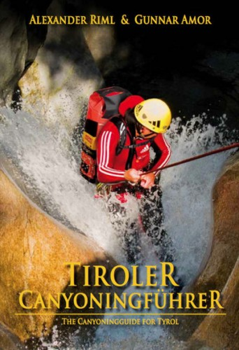 Tiroler Canyoningführer - The Canyoning guide for Tyrol