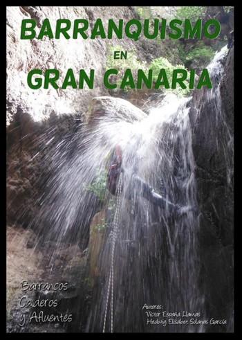 Barranquismo en Gran Canaria : barrancos, caideros y afluentes.