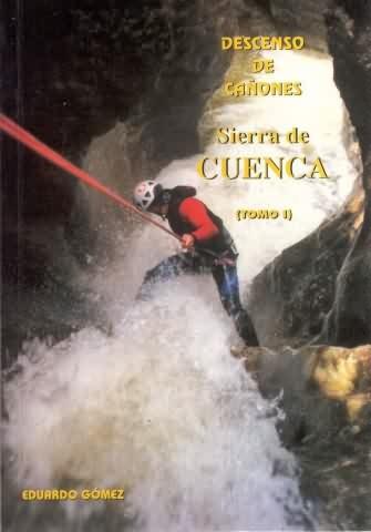 Descenso de Cañones - Sierra de Cuenca - Tomo 1