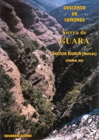 Descenso de cañones - Sierra de Guara - Sector Isuala (Balcés) - Tomo III