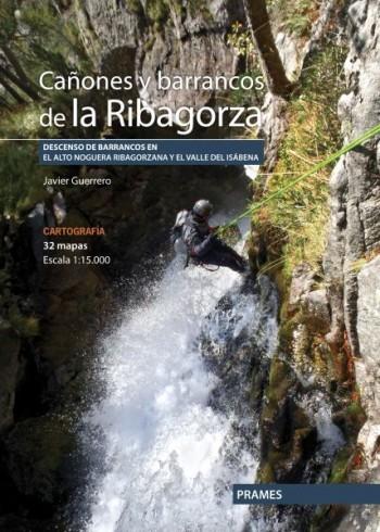 Cañones y barrancos de la Ribagorza : descenso de barrancos en alto Noguera Ribagorzana y el valle del Isabena